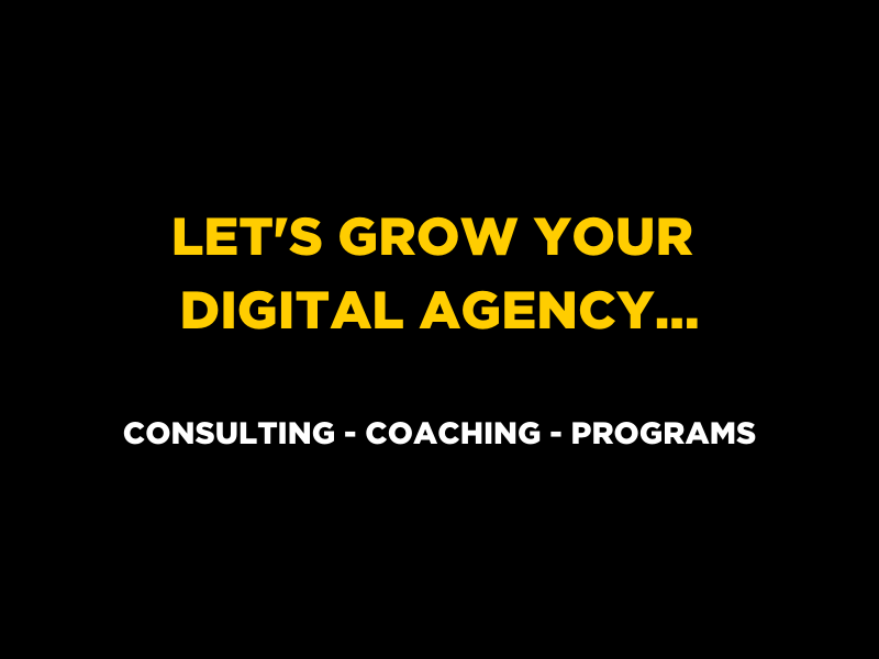 LET'S GROW YOUR DIGITAL AGENCY... CONSULTING - COACHING - PROGAMS